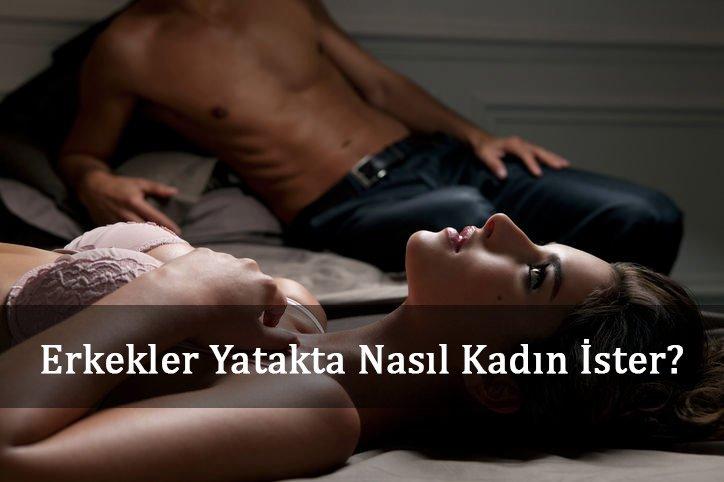 Erkekler Yatakta Nasıl Kadın İster?