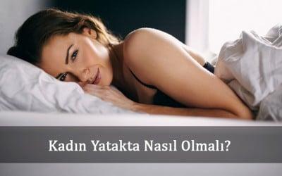 Yatakta Kadın Nasıl Olmalı?